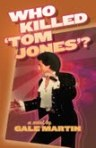 Who Killed 'Tom Jones'? is Gale Martin MA '10's third book.